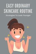 Easy Ordinary Skincare Routine