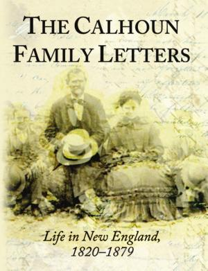 The Calhoun Family Letters  Life in New England  1820 1879  Volume I