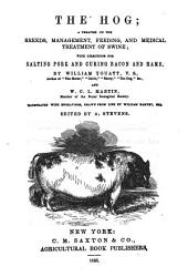 The Hog: A Treatise on the Breeds, Management, Feeding, and Medical Treatment of Swine; with Directions for Salting Pork and Curing Bacon and Hams