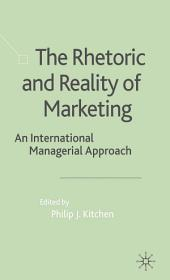 The Rhetoric and Reality of Marketing: An International Managerial Approach
