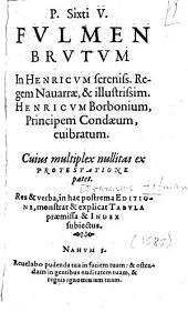Papae Sixti V. Fulmen brutum In Henricum ... regem Navarrae et ... Henricum Borbonium, principem Condaeum, cuibratum
