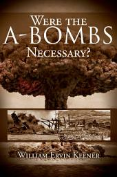 Were the A-Bombs Necessary?