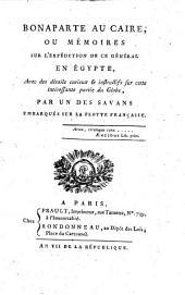 Bonaparte au Caire, ou mémoires sur l'expédition de ce général en Égypte, avec des détails curieux et instructifs sur cette intéressante partie du globe, par un des savans embarqués sur la flotte française
