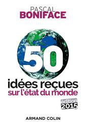 50 idées reçues sur l'état du monde - Édition 2015