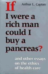 If I Were a Rich Man Could I Buy a Pancreas?: And Other Essays on the Ethics of Health Care