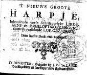 't Nieuwe groote harpje, inhoudende veele schriftuurlijke liedekens en bruilofts-gezangen, als mede verscheide lof-gezangen: Volume 1