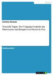 Nouvelle Vague. Der Umgang Godards mit Film-Genres am Beispiel von Pierrot le Fou
