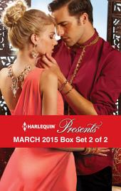 Harlequin Presents March 2015 - Box Set 2 of 2: Prince Nadir's Secret Heir\The Taming of Xander Sterne\The Sheikh's Sinful Seduction\In the Brazilian's Debt