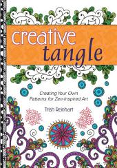 Creative Tangle: Creating Your Own Patterns for Zen-Inspired Art