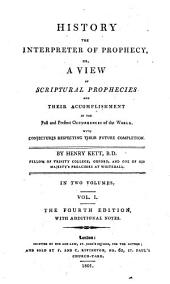 History the Interpreter of Prophecy: Or, A View of Scriptural Prophecies and Their Accomplishment in the Past and Present Occurrences of the World, with Conjectures Respecting Their Future Completion, Volume 1
