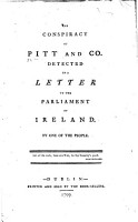 The Conspiracy of Pitt and Co  Detected in a Letter to the Parliament of Ireland  By One of the People PDF
