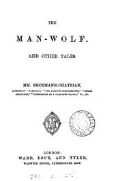 The man-wolf, and other tales [by] mm. Erckmann-Chatrian [tr. by F. A. Malleson].