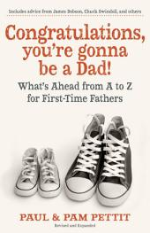 Congratulations, You're Gonna Be a Dad!: What's Ahead from A to Z for First-Time Fathers