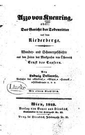 Azzo von Kuenring: oder, das Gericht der Todenritter auf dem Riederberge ; Wunder- und Schauergeschichte aus den Zeiten des Markgrafen von Österreich Ernst des Tapfern