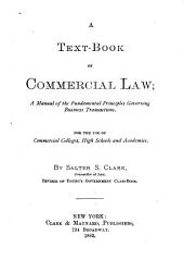 A Text-book on Commercial Law: A Manual of the Fundamental Principles Governing Business Transactions. For the Use of Commercial Colleges, High Schools and Academies