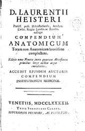 D. Laurentii Heisteri ... Compendium anatomicum: totam rem anatomicam brevissime complectens ; accedit ejusdem auctoris Compendium institutionum medicinae