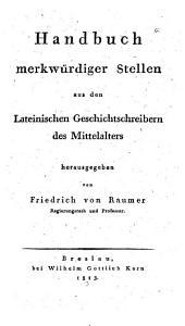 Handbuch merkwürdiger Stellen aus den lateinischen Geschichtschreibern des Mittelalters