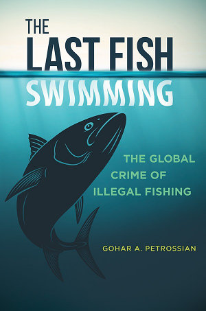 The Last Fish Swimming  The Global Crime of Illegal Fishing