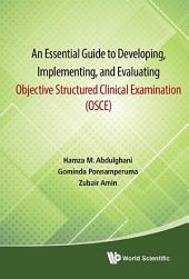 An Essential Guide to Developing, Implementing, and Evaluating Objective Structured Clinical Examination (OSCE)