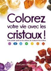 Colorez votre vie avec les cristaux!: Votre premier guide sur les cristaux, les couleurs et les chakras