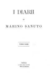 I diarii di Marino Sanuto: (MCCCCXCVI-MDXXXIII) dall' autografo Marciano ital. cl. VII codd. CDXIX-CDLXXVII, Volume 23