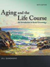 Aging and The Life Course: An Introduction to Social Gerontology: Sixth Edition
