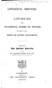 Liturgical Services: Liturgies and Occasional Forms of Prayer Set Forth in the Reign of Queen Elizabeth, Volume 30