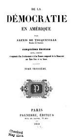 De la démocratie en Amérique ... et augmentée ... d'un examen comparatif de la démocratie aux États-Unis et en Suisse: Volumes3à4