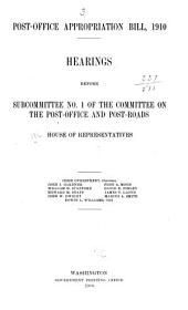 Post-office Appropriation Bill, 1910: Hearings Before Subcommittee No. 1 of the Committee on Post-Office and Post-Roads, House of Representatives