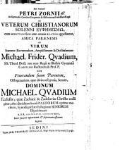 De veterum Christianorum solenni euphēmismō, cum mortuos suos ante omnia beatos appellarent, amica paraenesis ad Virum S. R. M. Frid. Quadium