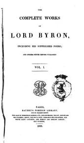 The Complete Works of Lord Byron: Including His Suppressed Poems, and Others Never Before Published, Volume 1