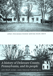 A History of Delaware County, Pennsylvania, and Its People: Volume 1