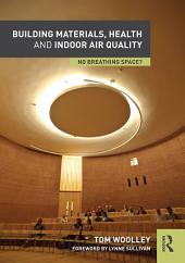 Building Materials, Health and Indoor Air Quality: No Breathing Space?