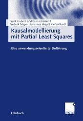 Kausalmodellierung mit Partial Least Squares: Eine anwendungsorientierte Einführung