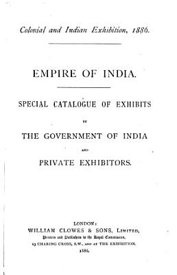 Colonial and Indian Exhibition  1886  Empire of India  special Catalogue of Exhibits by the Government of India and Private Exhibitors PDF