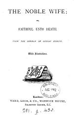 The noble wife; or, Faithful unto death. From the Germ
