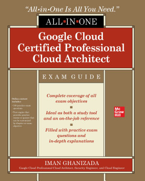 Google Cloud Certified Professional Cloud Architect All in One Exam Guide