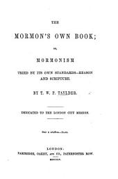 The Mormon's Own Book: Or Mormonism Tried by Its Own Standards - Reason and Scripture