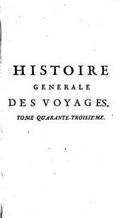 Histoire generale des voyages, ou Nouvelle collection de toutes les relations de voyages par mer et par terre, 43: qui ont été publiés jusqu'à présent dans les differéntes langues de toutes les nations connues