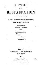 Histoire de la restauration: et des causes qui ont amené la chute de la branche ainée des Bourbons, Volume1