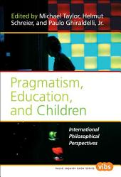 Pragmatism, Education, and Children: International Philosophical Perspectives