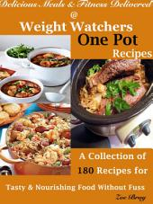 Delicious Meals & Fitness Delivered @ Weight Watchers One Pot Recipes: A Collection of 180 Recipes for Tasty & Nourishing Food Without Fuss