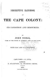 Descriptive Handbook of the Cape Colony: Its Condition and Resources