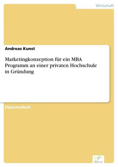 Marketingkonzeption f  r ein MBA Programm an einer privaten Hochschule in Gr  ndung PDF