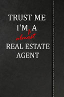 Trust Me I'm Almost a Real Estate Agent