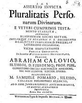 Assertio Invicta Pluralitatis Personarum Divinarum, E Veteri Cumprimis Testamento Stabilitae: Adversus Blasphemam Socini Sectam ...