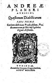 Quaestiones dialecticae: Continens doctrinam Praedicabilium, Praedicamentorum & libri peri ermēneias Organi Aristotelis, Volume 1