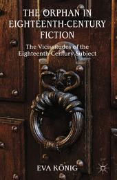 The Orphan in Eighteenth-Century Fiction: The Vicissitudes of the Eighteenth-Century Subject
