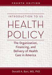 Introduction to US Health Policy: The Organization, Financing, and Delivery of Health Care in America, Edition 4