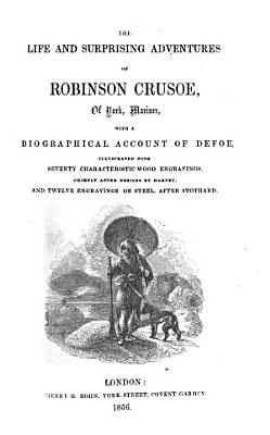 The Life and Surprising Adventures of Robinson Crusoe     illustrated with seventy     wood engravings  chiefly after designs by Harvey  and twelve engravings on steel  after Stothard PDF